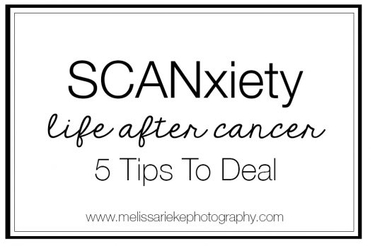 Scanxiety - Life After Cancer | Melissa Rieke Photography